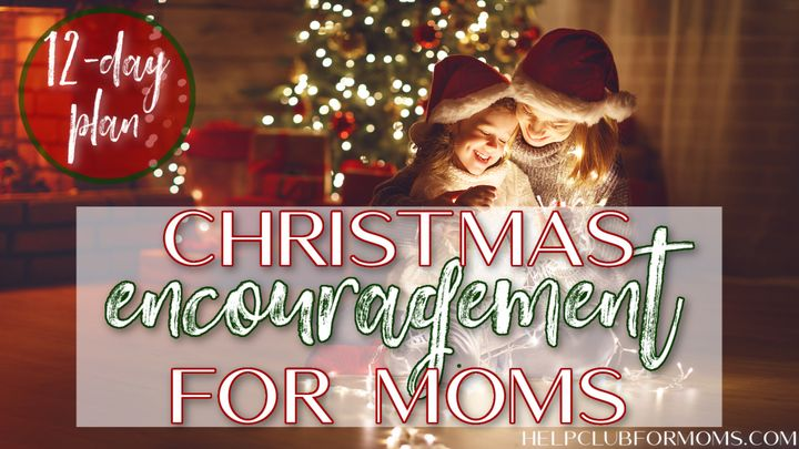 Christmas Encouragement for Moms