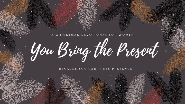 You Bring the Present: A Women's Christmas Devotional
