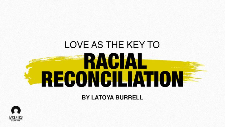 Love as the Key to Racial Reconciliation