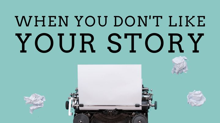 When You Don't Like Your Story - 5 Day Devotional