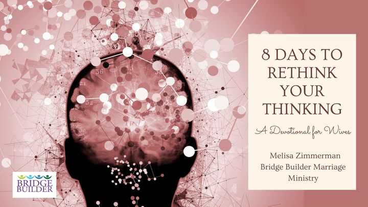 8 Days to Rethink Your Thinking (For Wives)
