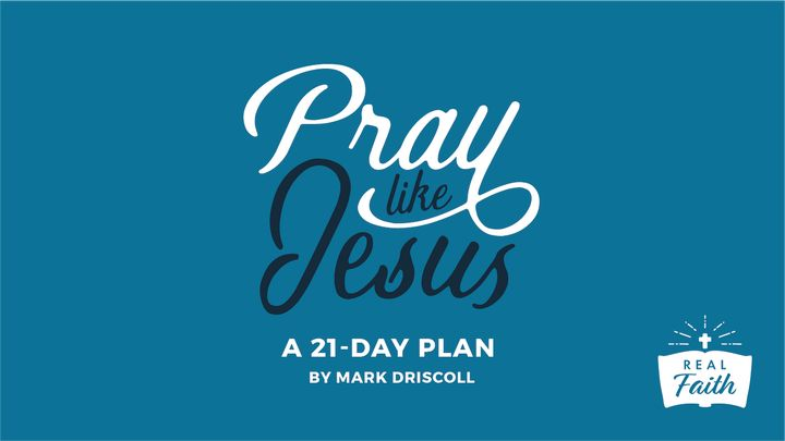 Pray Like Jesus By Pastor Mark Driscoll