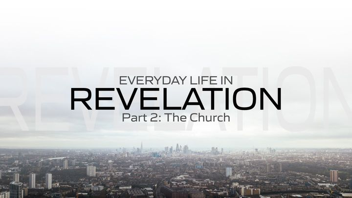 Everyday Life in Revelation: Part 2 the Church