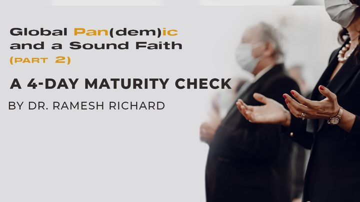 Global Pan(dem)ic & a Sound Faith (Part 2): A 4-Day Maturity Check