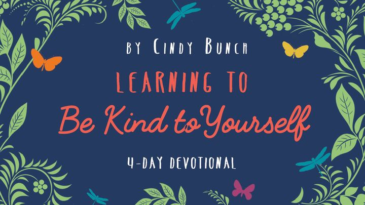 Learning to Be Kind to Yourself