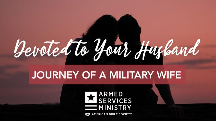 Journey of a Military Wife: Devoted to Your Husband