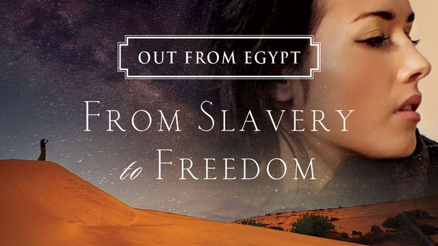 Out From Egypt: From Slavery To Freedom