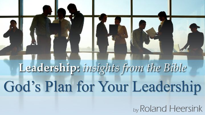 Biblical Leadership: God's Plan for Your Leadership