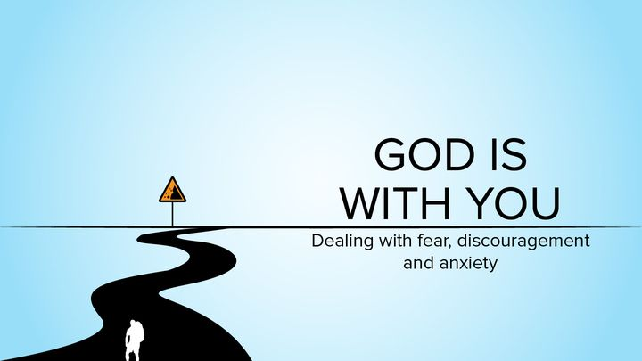 God Is With You: Dealing With Fear, Discouragement and Anxiety