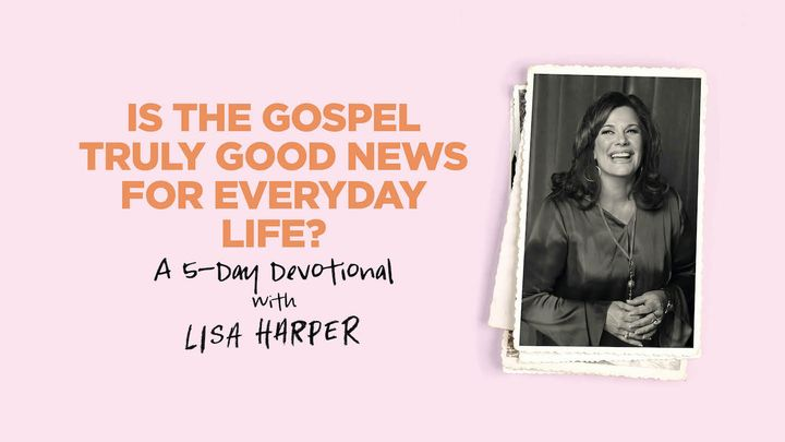 Is the Gospel Truly Good News for Everyday Life?