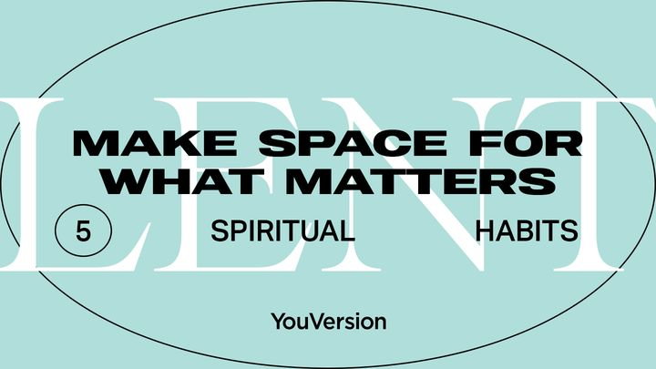 Make Space for What Matters: 5 Spiritual Habits for Lent