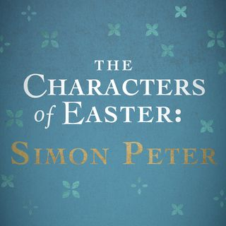 The Characters of Easter: Simon Peter