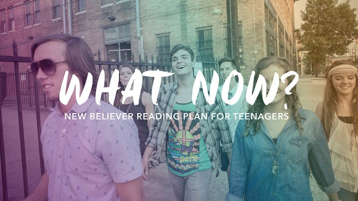 What Now?  New Believer Plan For Teenagers