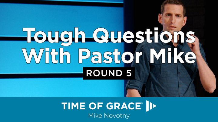 Tough Questions With Pastor Mike: Round 5