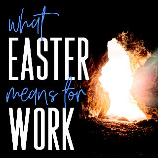 What Easter Means for Our Work