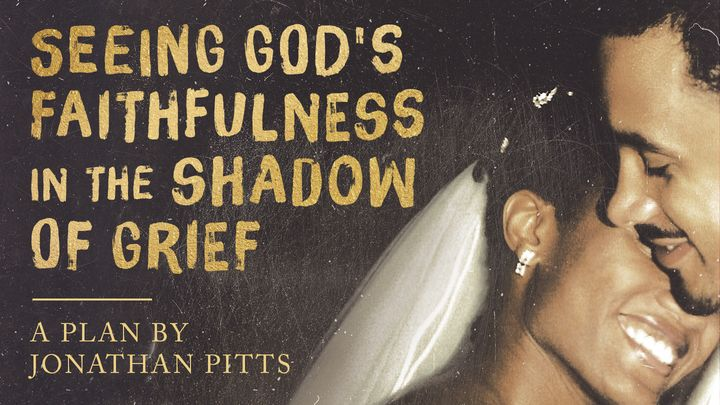 Seeing God's Faithfulness in the Shadow of Grief