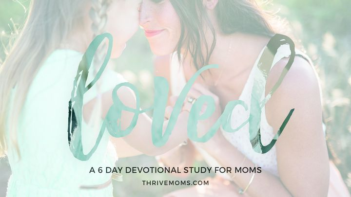 Thrive Moms: Loved