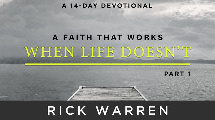 A Faith That Works When Life Doesn't: Part 1