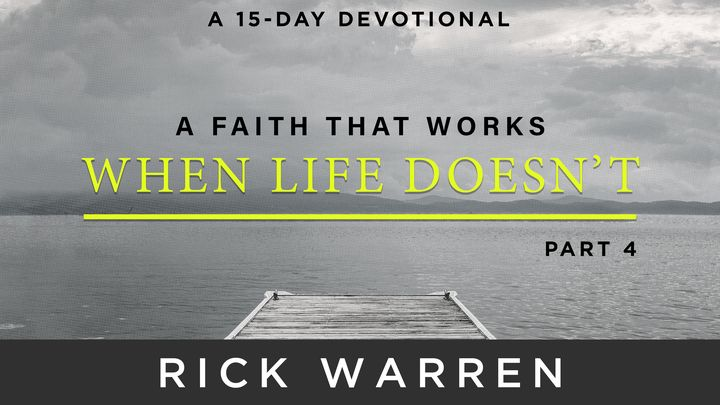 A Faith That Works When Life Doesn't: Part 4