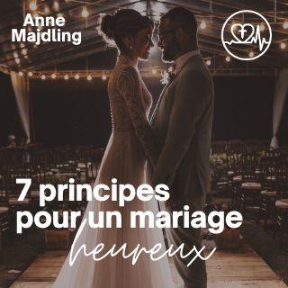 7 Principes Pour Un Mariage Heureux