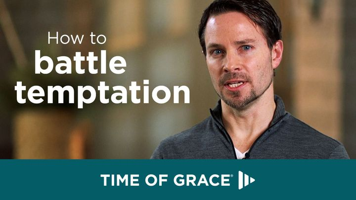 How to Battle Temptation