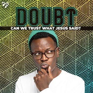 Doubt – can we trust what Jesus said?