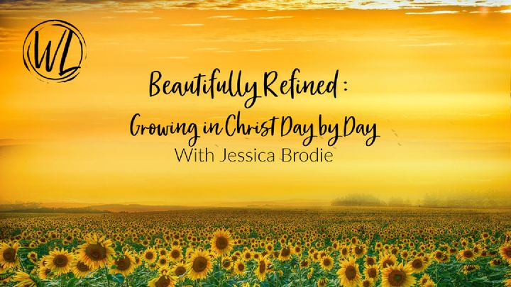 Beautifully Refined: Growing in Christ Day by Day