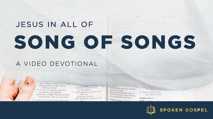 Jesus in All of Song of Songs - a Video Devotional