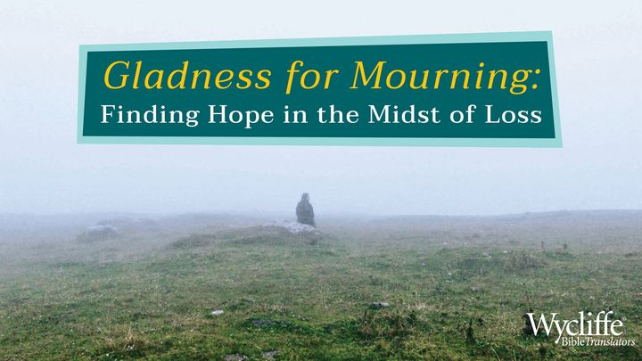 Gladness for Mourning: Hope in the Midst of Loss