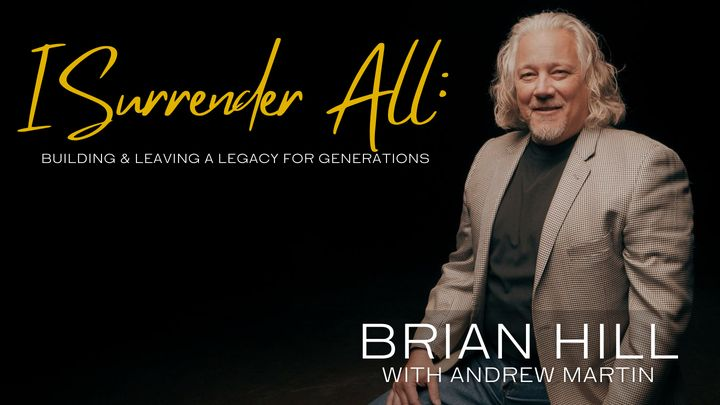 I Surrender All: Building and Leaving a Legacy for Generations