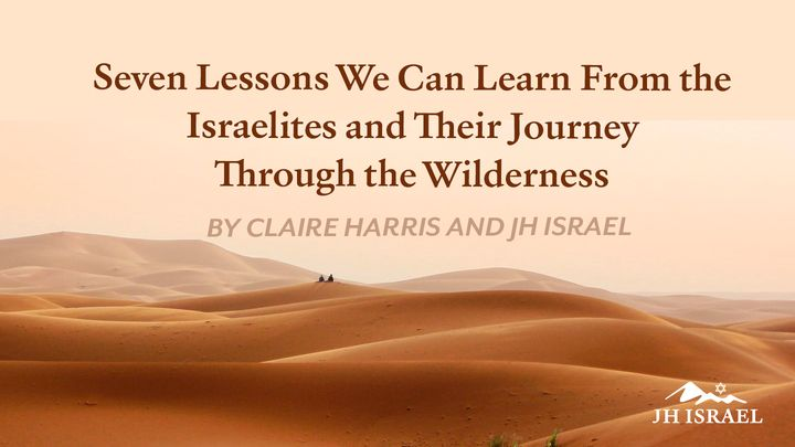 Seven Lessons We Can Learn From the Israelites and Their Journey Through the Wilderness
