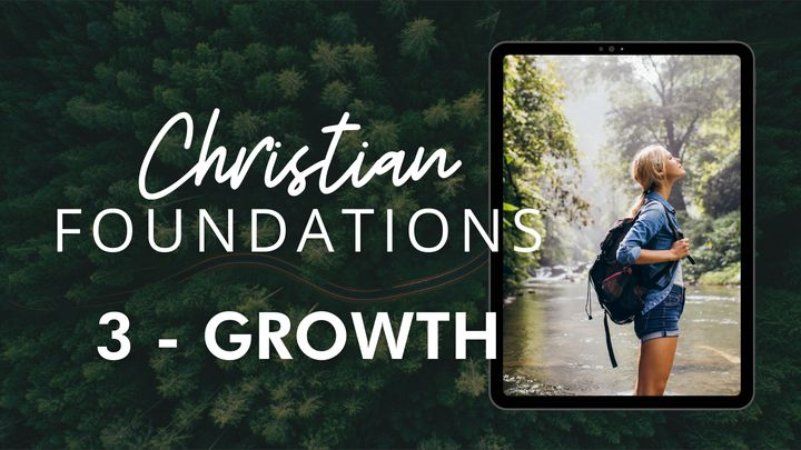 Christian Foundations 3 - Growth
