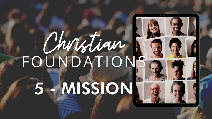 Christian Foundations 5 - Mission