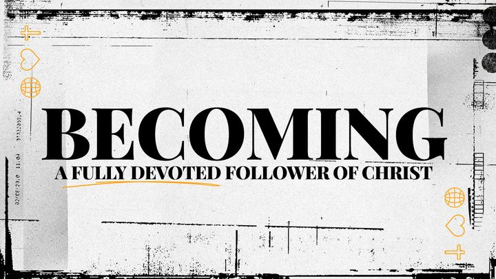 Becoming a Fully Devoted Follower of Christ