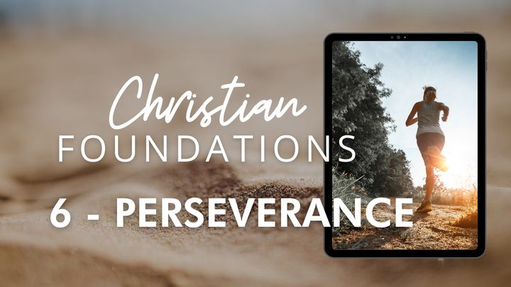 Christian Foundations 6 - Perseverance
