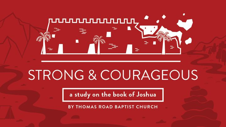 Strong and Courageous: A Study in Joshua