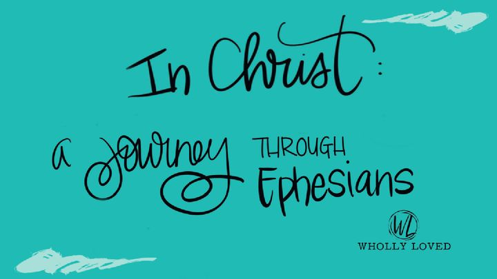 In Christ: A Journey Through Ephesians