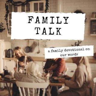 Family Talk: A Family Devotional on Our Words