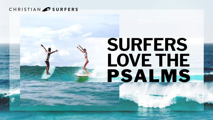 Surfers Love the Psalms
