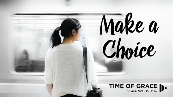 Make a Choice: Devotions From Time Of Grace
