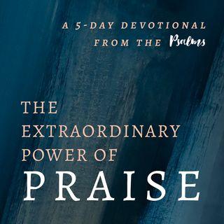 The Extraordinary Power of Praise