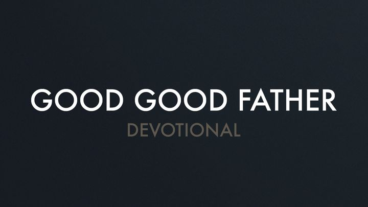 Chris Tomlin - Good Good Father Devotional