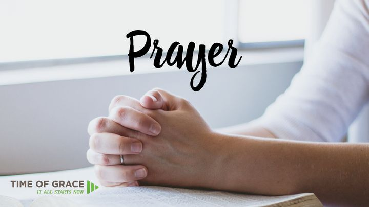 Prayer: Video Devotions From Your Time Of Grace