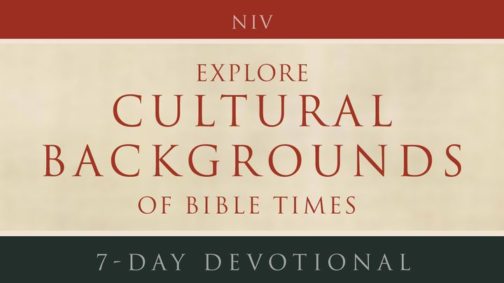 Explore Cultural Backgrounds Of Bible Times