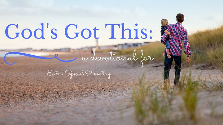 God's Got This: Extra-Special Parenting