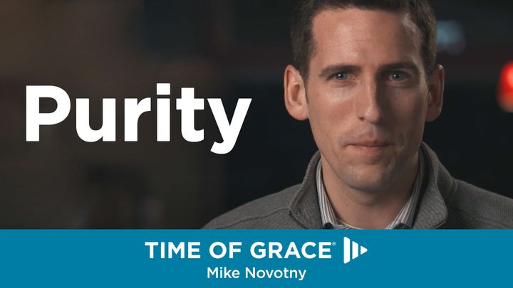 Purity: From Your Time Of Grace