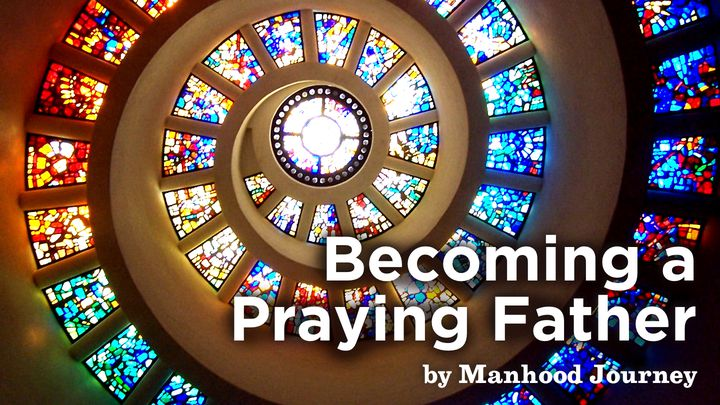 Becoming A Praying Father