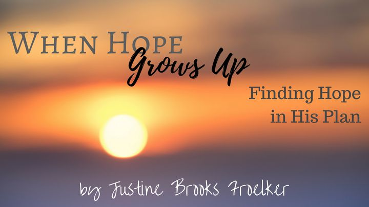 When Hope Grows Up: Hope In His Plan