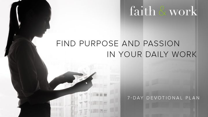 Find Purpose And Passion In Your Daily Work