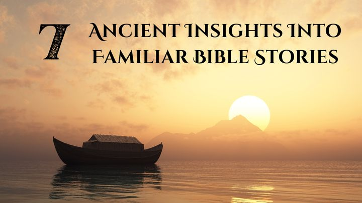 Ancient Insights Into 7 Familiar Bible Stories